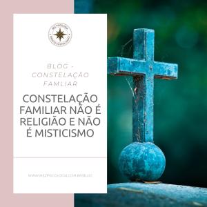 Constelação familiar não é religião e não é misticismo