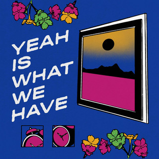 Yeah Is What We Have - Through the Window (Counter Intuitive Records) produced, mixed