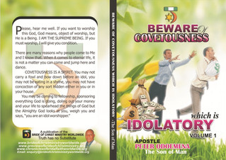 BEWARE OF COVETOUSNESS WHICH IS IDOLATRY VOLUME 1