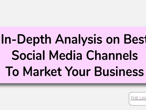 In-depth Analysis of Best Social Media Channels for Marketing Your Business