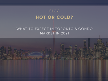 HOT OR COLD? What to expect in Toronto's condo market in 2021