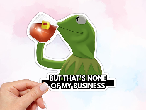 Kermit, But Thats None of My Business Sticker, Meme Sticker