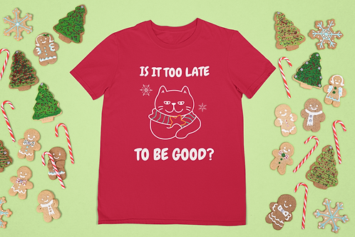 Christmas Cat T-shirt, Is it too late to be good, Short-Sleeve Unisex T-Shirt