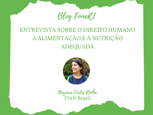 Entrevista: O Direito Humano à Alimentação e à Nutrição Adequada com Nayara Côrtes da FIAN Brasil