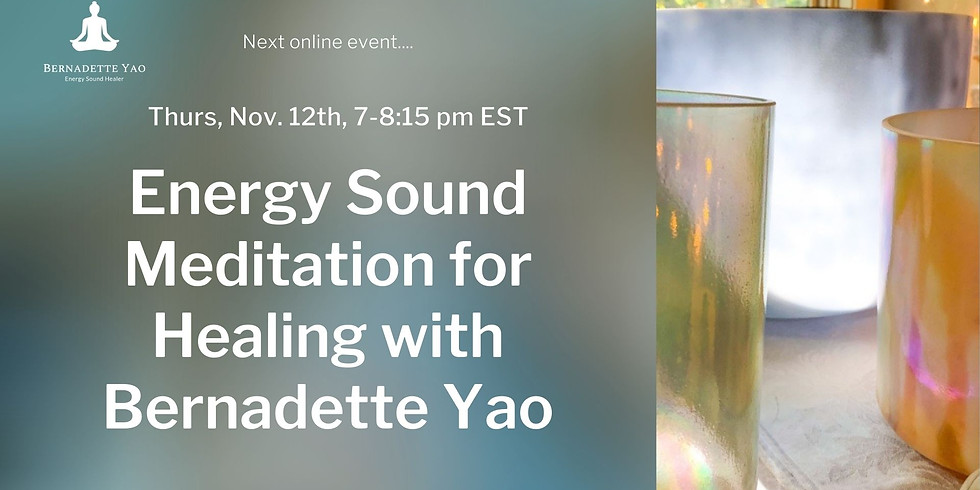 11/12/2020 Energy Sound Meditation for Healing with Bernadette Yao
