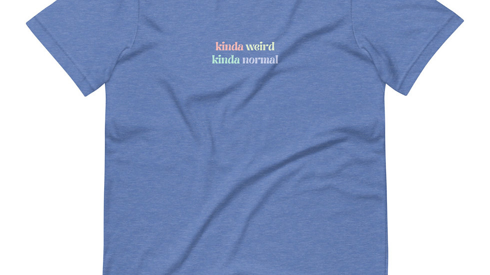 Short-Sleeve Unisex T-Shirt | Kinda Weird, Kinda Normal