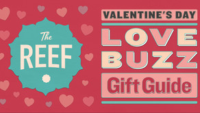 THE REEF – VALENTINE'S DAY 'LOVE BUZZ' GIFT GUIDE