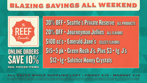 THE REEF ° CAPITOL HILL • 4.20 WEEKEND SPECIALS