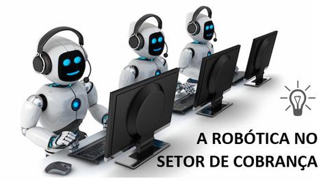 A Robótica no Setor de Cobrança