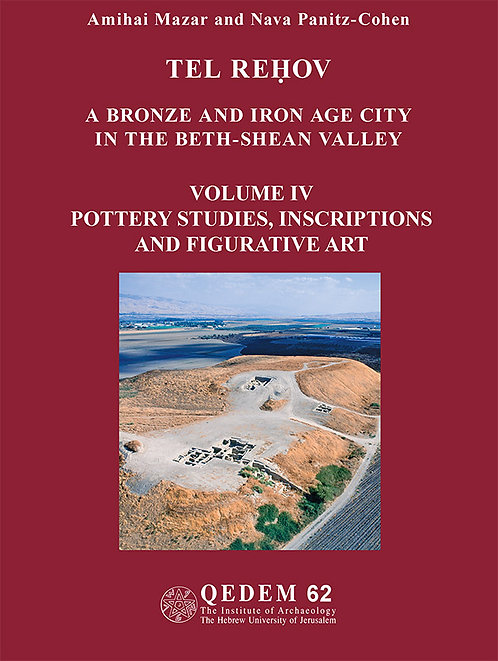 62. Tel Rehov A Bronze and Iron Age City Vol. IV. Pottery Studies, Inscriptions