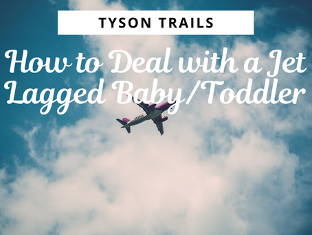 How to Deal with A Jet Lagged Baby/Toddler
