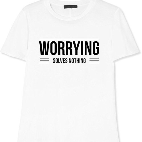 WORRYING SOLVES NOTHING T-SHIRT