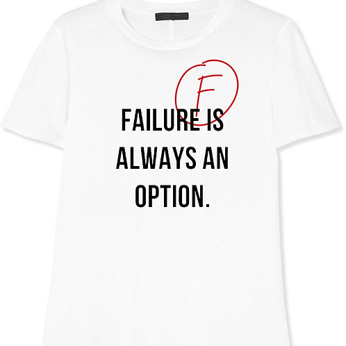 FAILURE IS ALWAYS AN OPTION. T-SHIRT