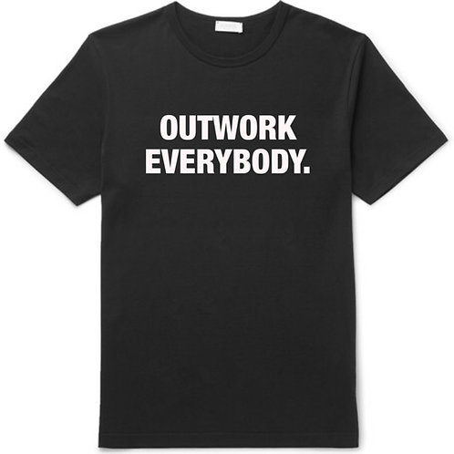 OUTWORK EVERYBODY. T-SHIRT