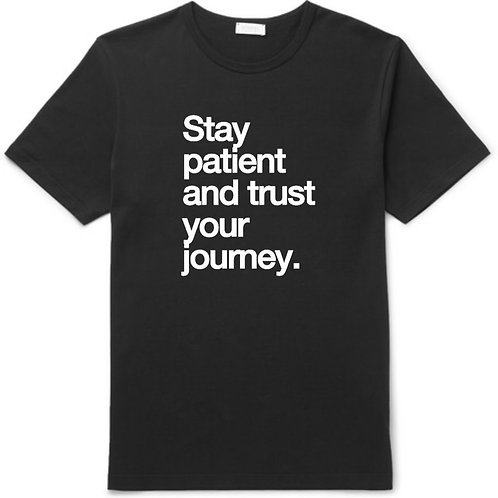 STAY PATIENT AND TRUST YOUR JOURNEY T-SHIRT