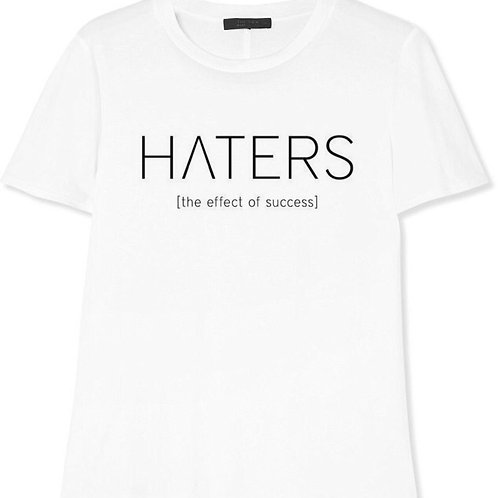 HATERS THE EFFECT OF SUCCESS T-SHIRT