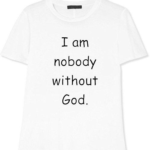 I AM NOBODY WITHOUT GOD. T-SHIRT