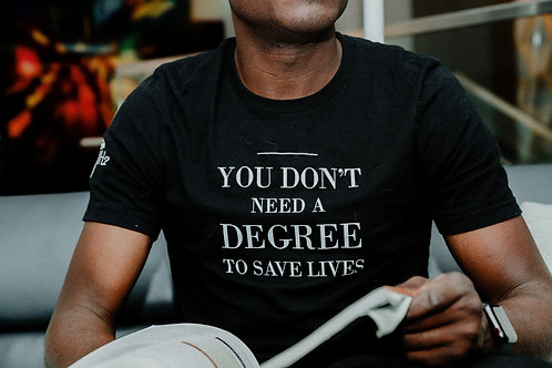 YOU DON'T NEED A DEGREE TO SAVE LIVES CREW NECK T-SHIRT