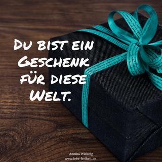 du bist ein geschenk für diese welt