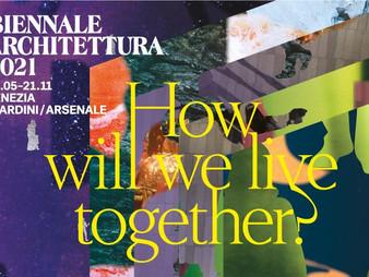 La Biennale Architettura di Venezia 2021: How will we live together?