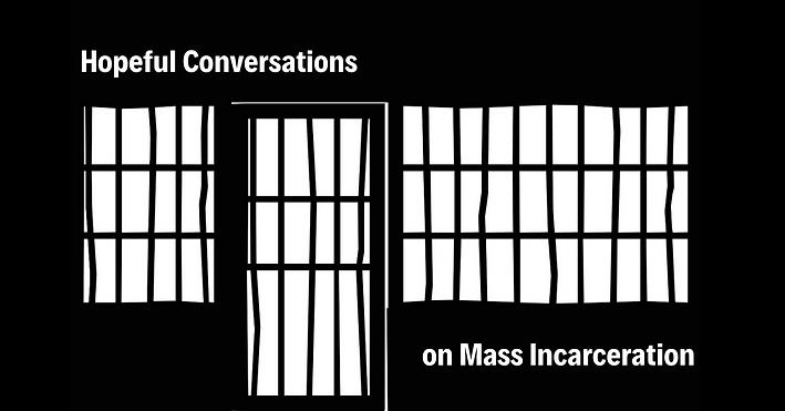 Hopeful Conversations on Mass Incarcerat