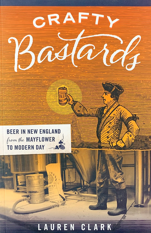 Crafty Bastards: Beer in New England from the Mayflower to Modern Day