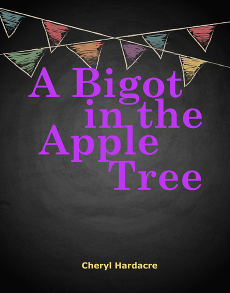 A BIGOT IN THE APPLE TREE by Cheryl Hardacre