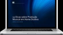 12 Dicas sobre Produção Musical em Home Studios. Baixe e leia o eBook.
