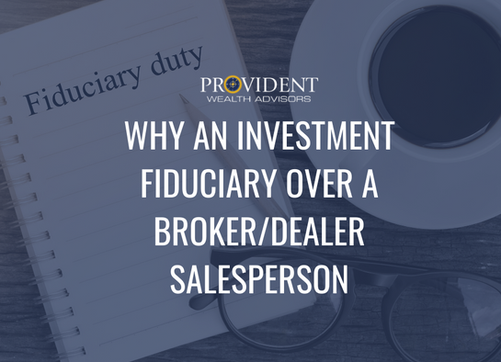 Why An Investment Fiduciary Over A Broker/Dealer Salesperson