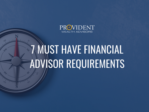 7 Must Have Financial Advisor Requirements