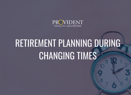 Retirement Planning During Changing Times