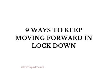 9 ways to keep moving forward in the CONVID 19 lock down