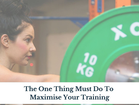 The one thing you must do to maximise your training.