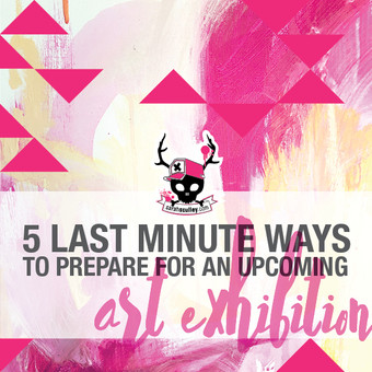 5 last minute ways to prepare for an upcoming Art Exhibition