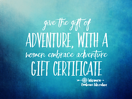 Give the Gift of Adventure!  Women Embrace Adventure Gift Vouchers