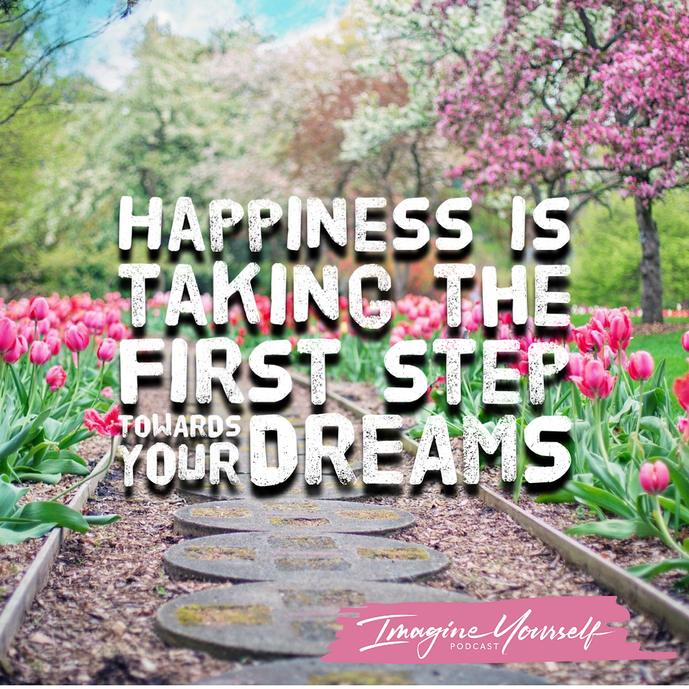 Quote: Happiness is taking the first step towards your dreams