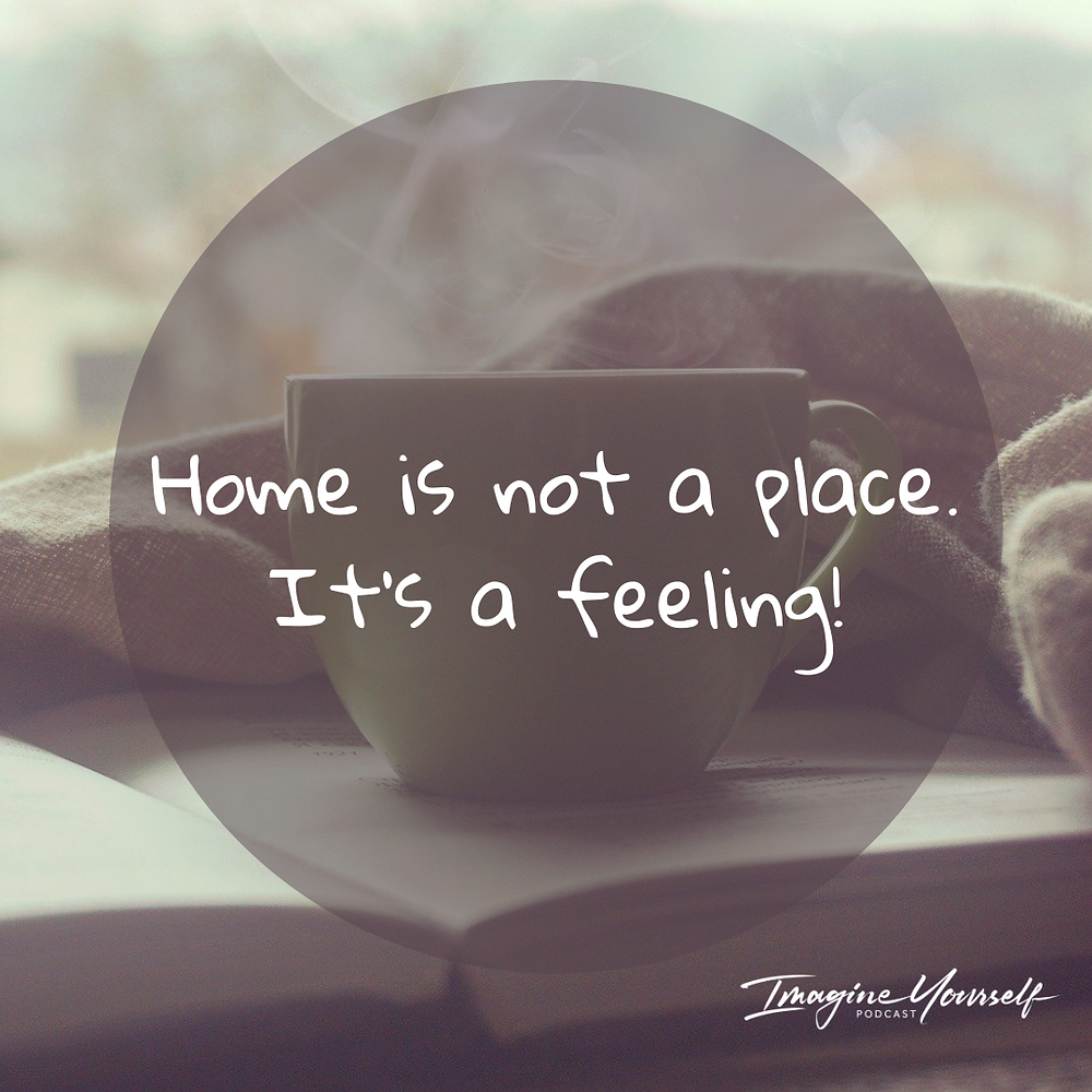 quote about home. Home is not a place, it's a feeling.