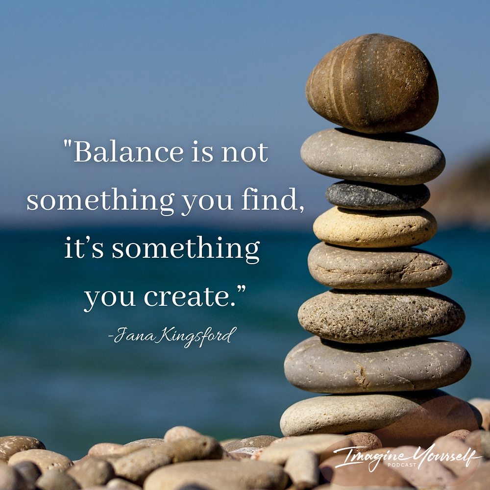 quote about balance. balance is not something you find, it's something your create