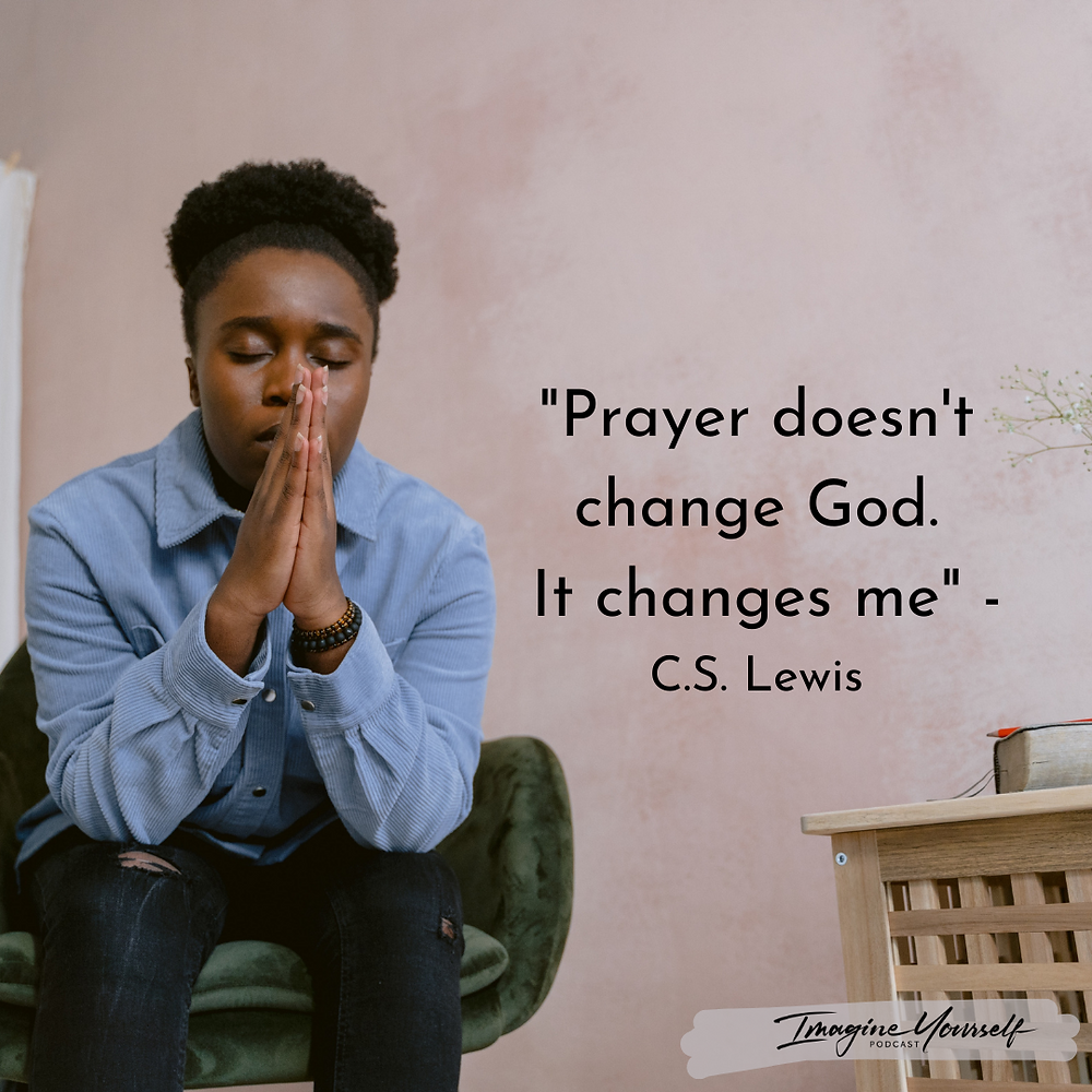 Quote: Prayer doesn't change God, it changes me C.S. Lewis