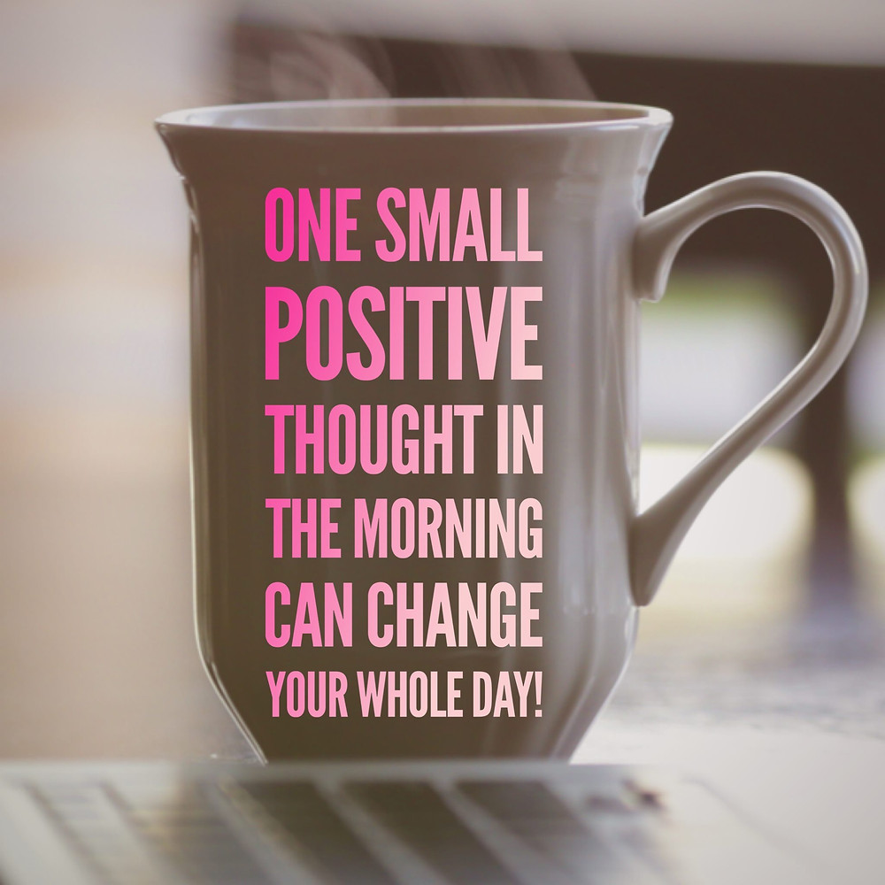 One Small Positive Thought in the Morning Can Change Your Whole Day quote