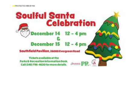 Soulful Santa Celebration Dec. 14 & 15th; 12:00 (noon) ~ 4:00 pm Southfield Pavilion, 26000 Evergree