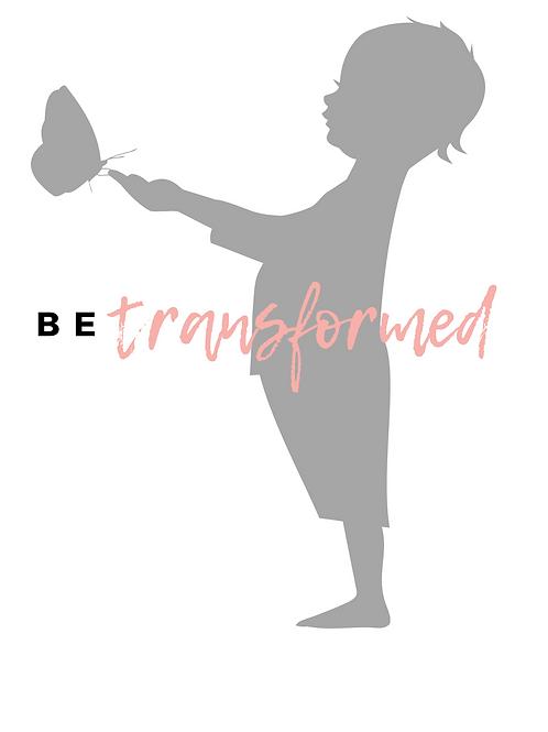 Be Transformed Transformation Journal