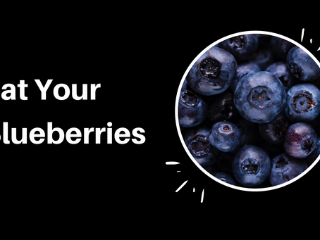 Don't Forget To Eat Your Blueberries
