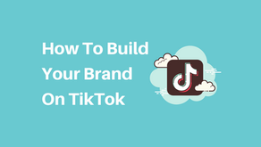 How To Build Your Brand On TikTok