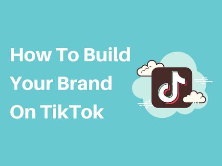 How To Build Your Brand On TikTok
