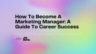 How To Become A Marketing Manager: A Guide To Career Success