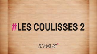SIGNATURE • Les coulisses