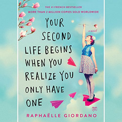 Your Second Life Begins When You Realize You Only Have On by Raphaelle Giordano