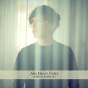 Alex Henry Foster - Windows In The Sky -