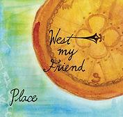 West My Friend - Place - 2012.jpg